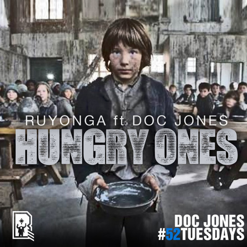 Ruyonga ft Doc Jones - The Hungry Ones #52Tuesdays @DocJonesMusic_ @RuyongaMusic