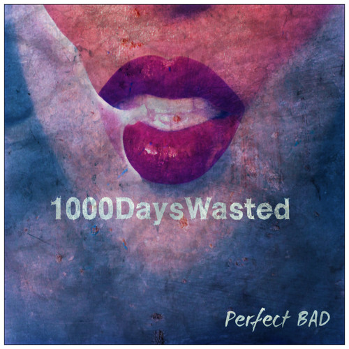 1000DaysWasted - Perfect BAD