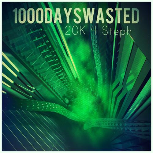 1000DaysWasted - 20K 4 Steph