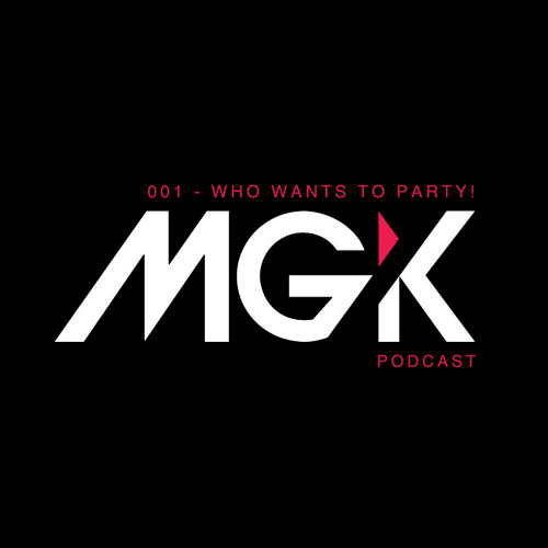 MGK PODCAST - 001 - WHO WANTS TO PARTY!