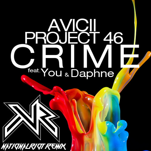 Avicii & Project 46 & You feat. Daphne - Crime (National Riot Bootleg)