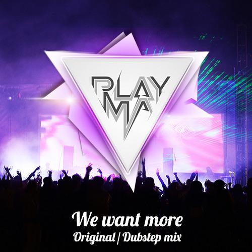 PLAYMA - We Want More (Original Mix)