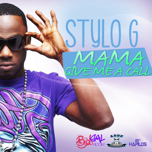 STYLO G - MAMA GIVE ME A CALL - BAD GAL RIDDIM (Prod. Adde Instrumentals & Johnny Wonder)