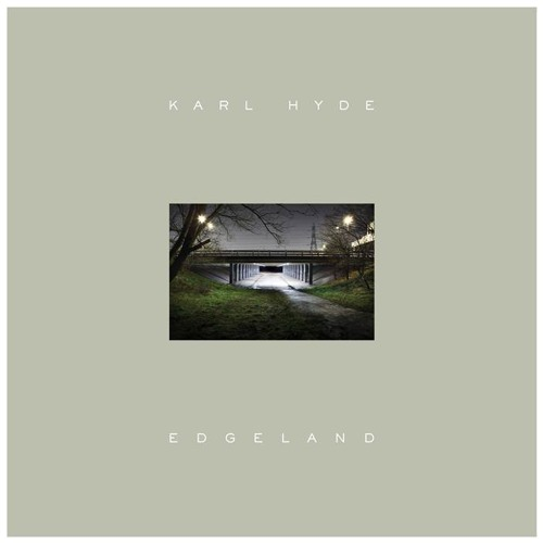 Karl Hyde - Edgeland - Sampler