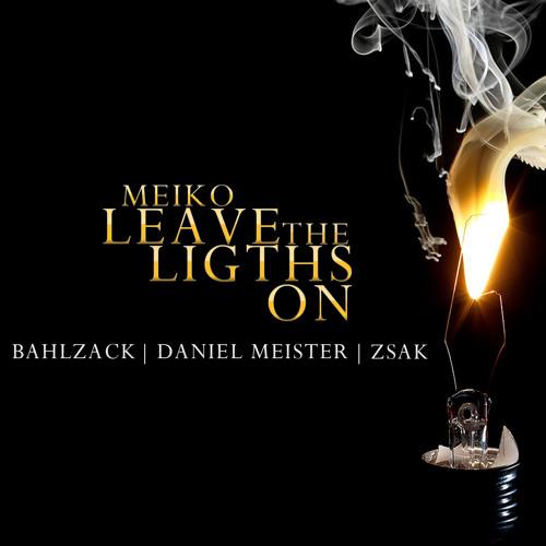 MEIKO - LEAVE THE LIGHTS ON (BAHLZACK, DANIEL MEISTER & ZSAK REMIX)