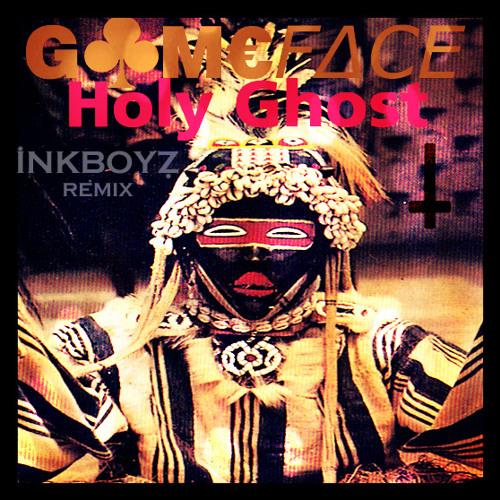 GameFace - Holy Ghost (Ink Boyz Remix)