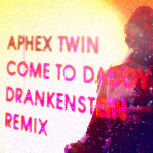 Aphex Twin - Come To Daddy (Drankenstein Remix)