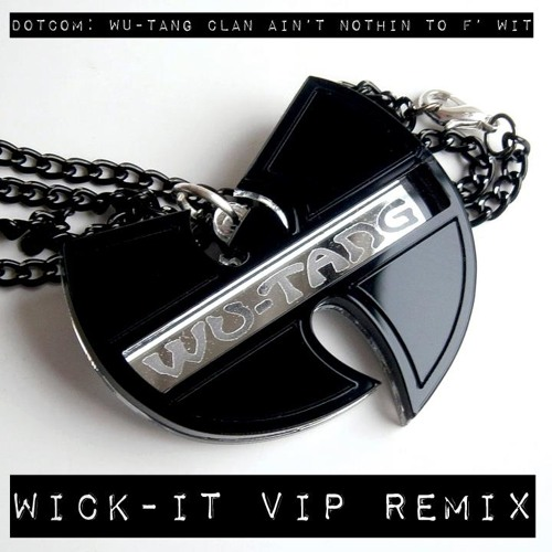 Dotcom - Wu-Tang Clan Ain't Nothin Ta F' Wit (Wick-it VIP)