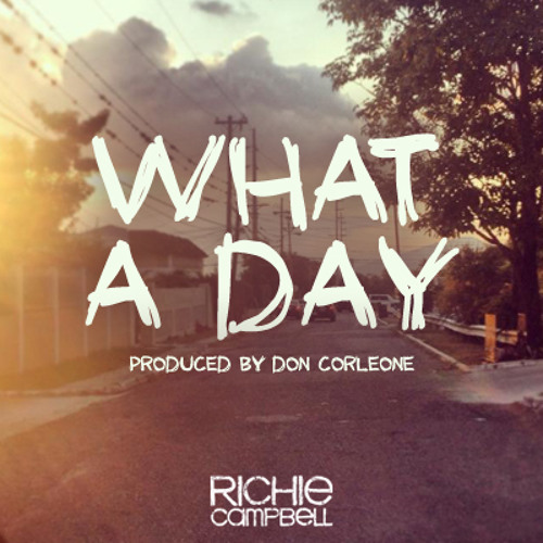 Richie Campbell - What A Day (2013 Don Corleone)
