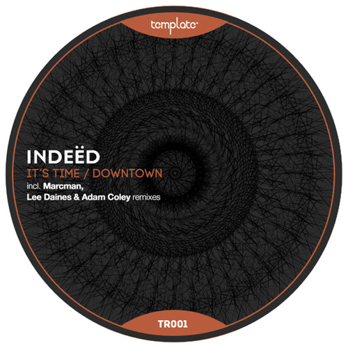 Indeëd - It's Time / Downtown (incl. Marcman, Lee Daines & Adam Coley remixes) - Out Now!
