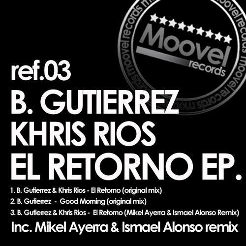 B. Gutierrez & Khris Rios. EL RETORNO (Mikel Ayerra & Ismael Alonso Remix) <Moovel Rec>