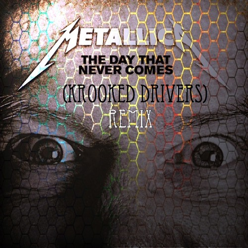 Metallica- The Day That Never Comes (Krooked Drivers Remix)