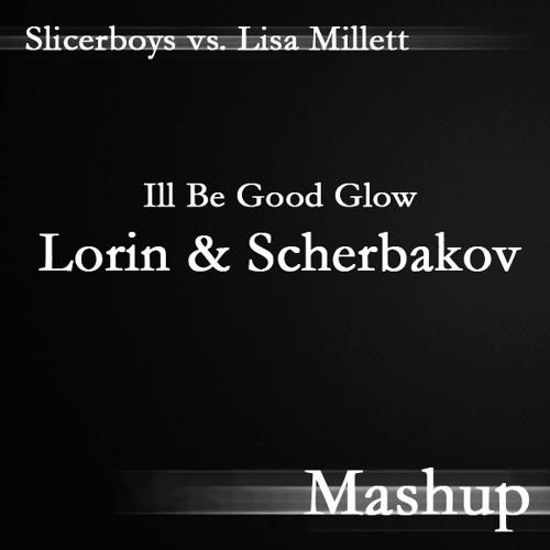Slicerboys vs. Lisa Millett - Ill Be Good Glow (Lorin & Scherbakov Bootleg)