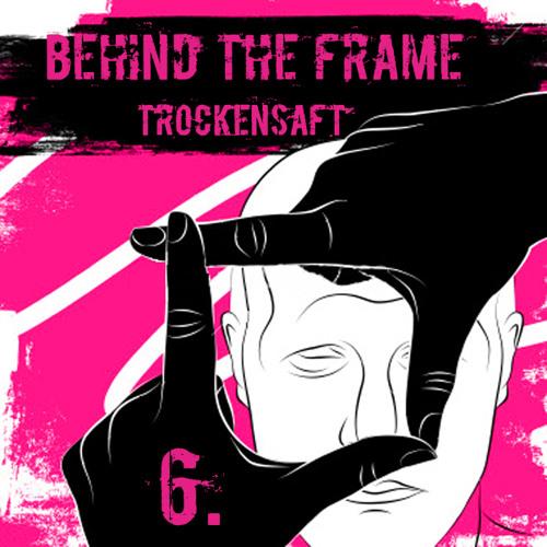 TrockenSaft - Behind The Frame Vol 6DWNLD: http://pdj.cc/fh0lb