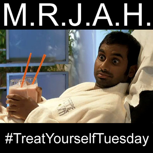 MRJAH - #TreatYourselfTuesday