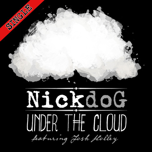 NickdoG - Under The Cloud (feat. Josh Holley)