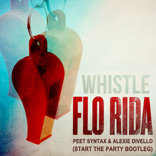 Flo Rida - Whistle (Peet Syntax & Alexie Divello Start the Party Bootleg) 2012
