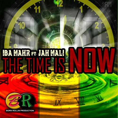 Iba Mahr feat. Jahmali - The Time Is Now [Born Rollin Production 2013]