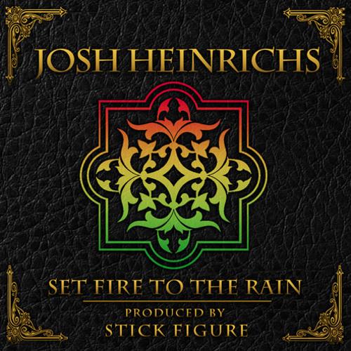 Josh Heinrichs - Set Fire to the Rain (feat. Stick Figure)