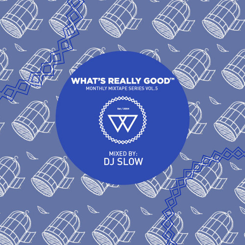 What's Really Good Mix Series Vol. 5 by DJ Slow