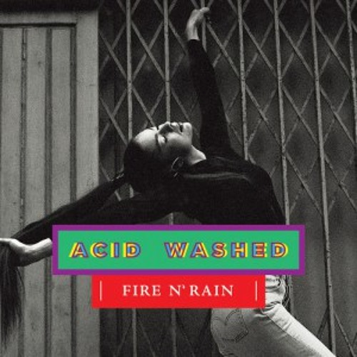 Acid Washed - Fire n' Rain (Kaytranada Edition)
