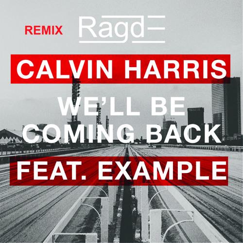 Calvin Harris ft Example - We'll Coming Back (Ragde Remix)(Promo Edit)