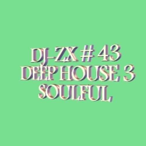 Dj-ZX # 43 DEEP HOUSE SOULFUL MIX III