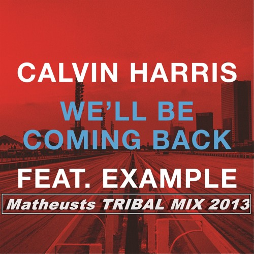 Calvin Harris feat Example - We'll be Coming Back (Matheusts Tribal Remix 2013) PREVIEW