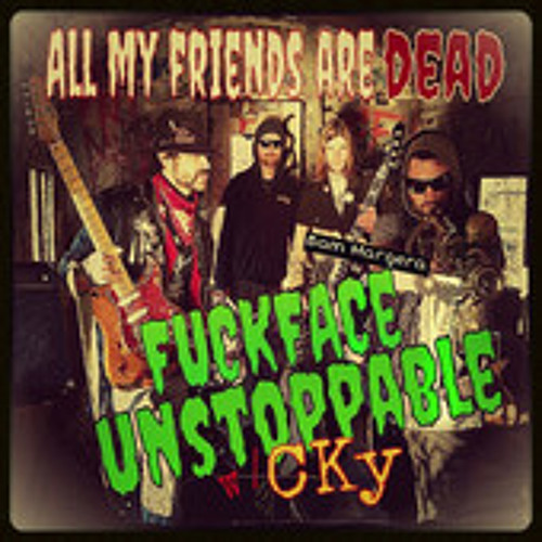 FuckFace Unstoppable - All My Friends Are Dead ft. CKY