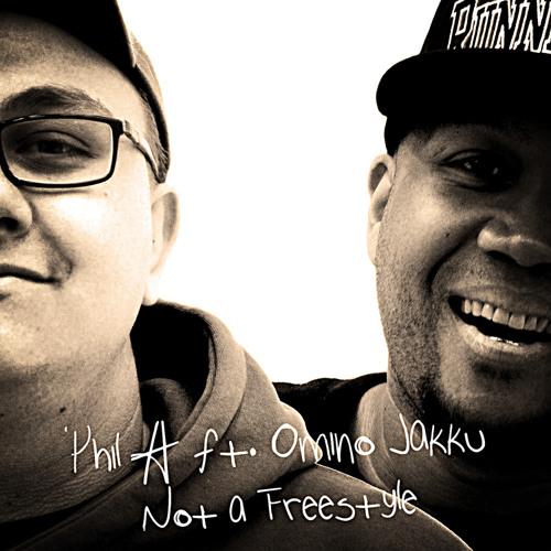 Phil A - Not A Freestyle feat. Omino Jakku