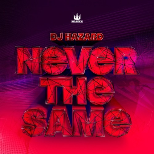 DJ Hazard - Never the Same EP - Playaz Recordings