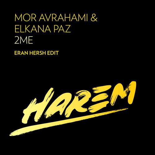Mor Avrahami & Elkana Paz - 2ME - Eran Hersh Edit - Harem Records