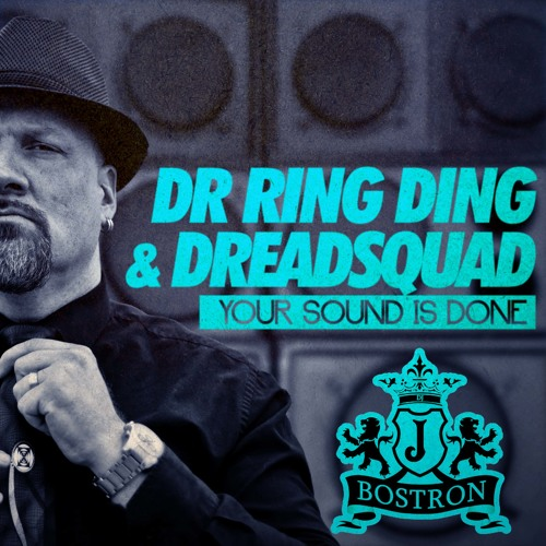 Dr Ring Ding & Dreadsquad - Your Sound is Done (J Bostron Rmx) FREE DOWNLOAD
