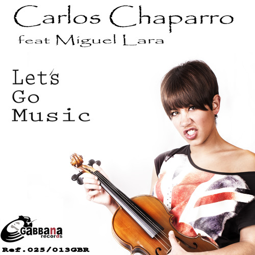 Carlos Chaparro feat Miguel Lara - Lets Go Music (Original Mix) DEMO
