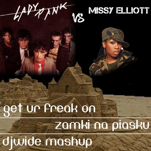 Missy Elliott Vs Lady Pank - Get Ur Freak On X Zamki Na Piasku