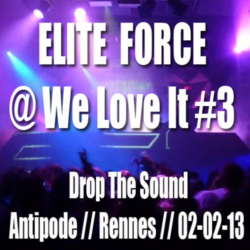 Elite Force Djset@DTS presents We Love It#3 February 2013 Rennes Antipode