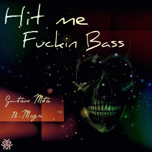 Gustavo Mota, B.Magri - Hit Me Fuckin Bass   FREE DOWNLOAD