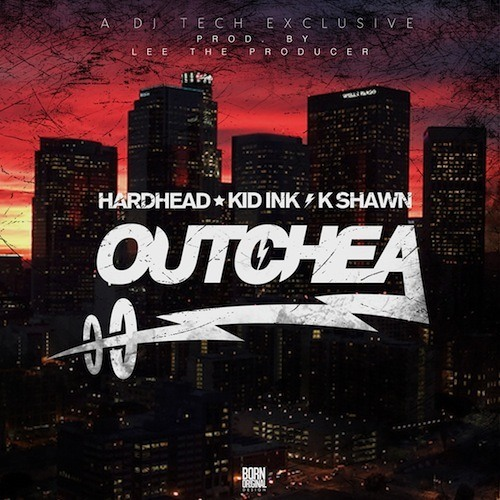 Hardhead - Outchea Feat. Kid Ink & K-Shawn (Prod by Lee on the Beat)