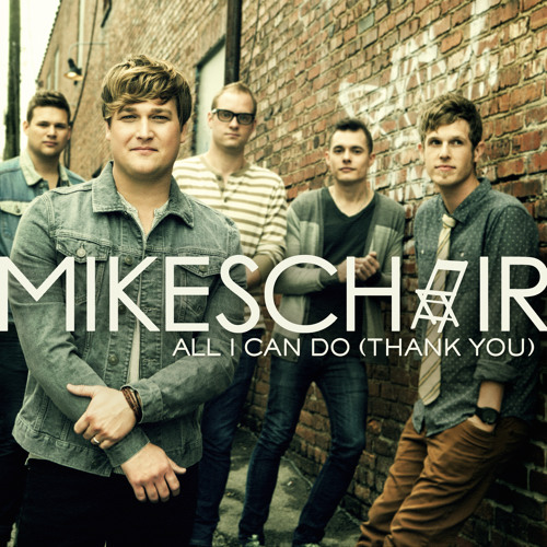 MIKESCHAIR - All I Can Do (Thank You)