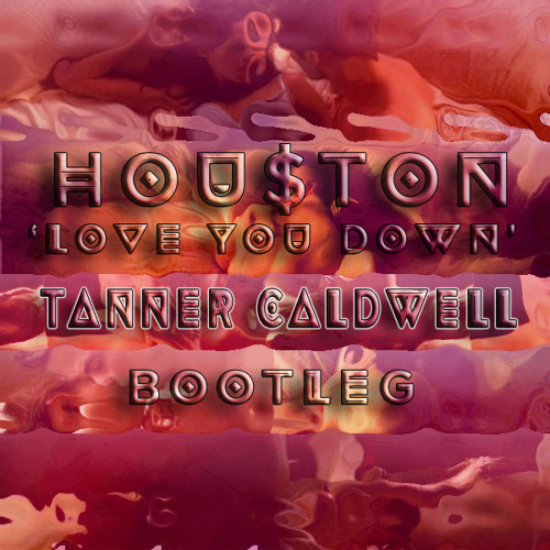 Houston-Love You Down (Tanner Caldwell Bootleg) [FREE DL]