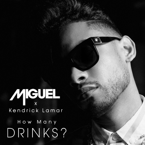 how many drinks miguel ft kendrick llamar