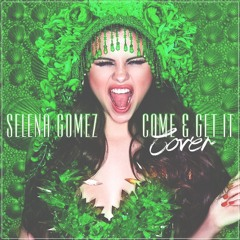 Come And Get It - Selena Gomez (Cover)