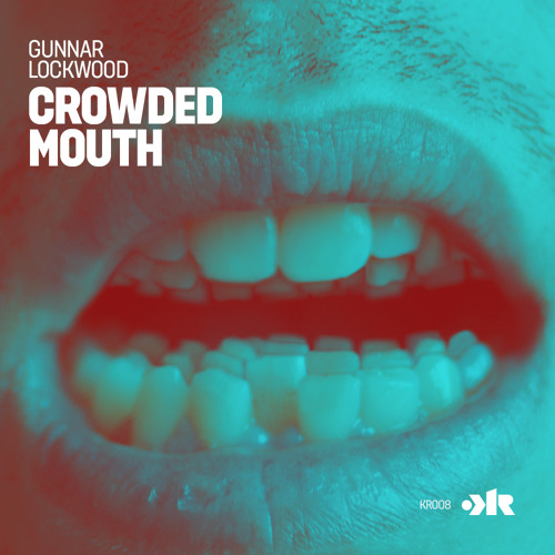 "KR008 - Gunnar Lockwood ""Crowded Mouth EP"" preview"