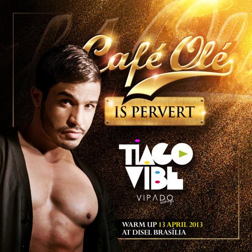 TIAGO VIBE - CAFÉ OLÉ IS PERVERT #PODCAST APRIL2013