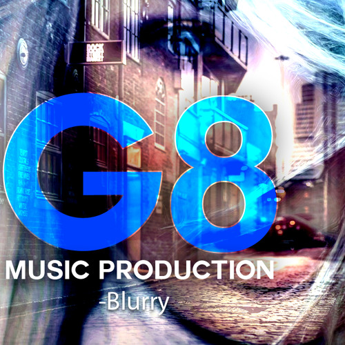 G8 Music Production -Blurry