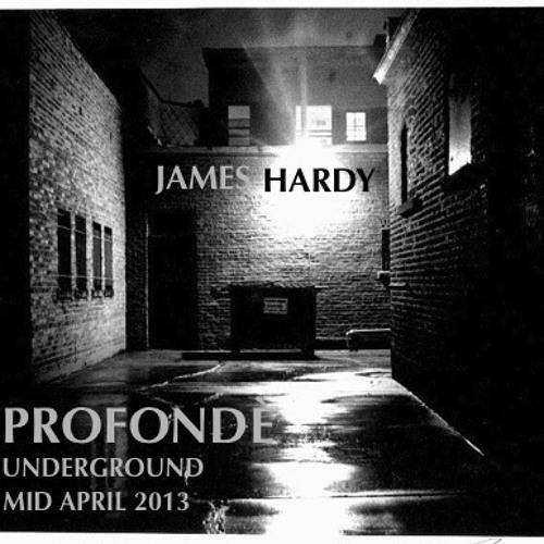 James Hardy Presents - Profondè (The Underground edition Mid April 2013)