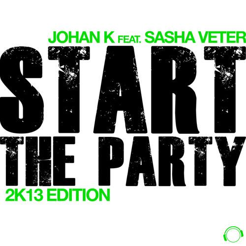 Johan K feat. Sasha Veter - Start The Party (2k13 Club Edit)