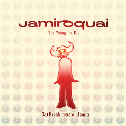 Jamiroquai - Too young to die (OutBreak music RMX)