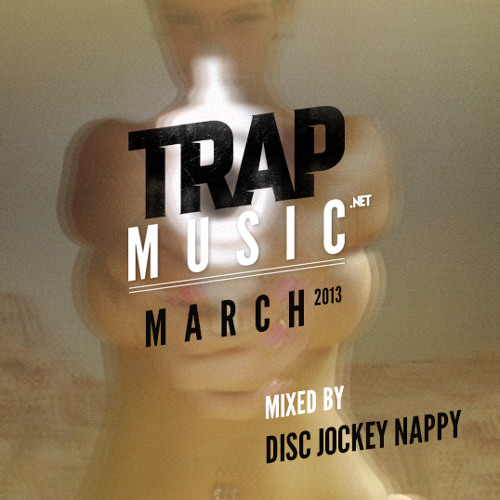 TrapMusic.NET March 2013 - Mixed by Disc Jockey Nappy