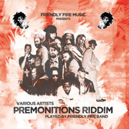 Friendly Fire Band - Premonitions Riddim Mini Mix - Aries, Gold & Jinx